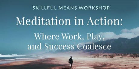 Meditation in Action: Where Work, Play, and Success Coalesce tickets