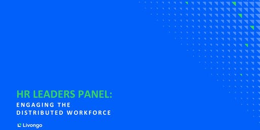 HR Leaders Panel: ENGAGING THE DISTRIBUTED WORKFORCE