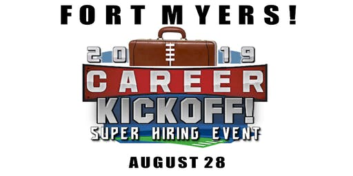 FORT MYERS JOB FAIR - AUGUST 28 - CAREER KICKOFF! FORT MYERS / VENICE / SARASOTA / PORT CHARLOTTE / NAPLES - GET HIRED ON THE SPOT!