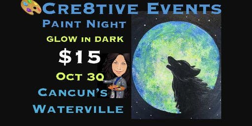 $15 GLOW in DARK Paint Night @ Cancun's Waterville