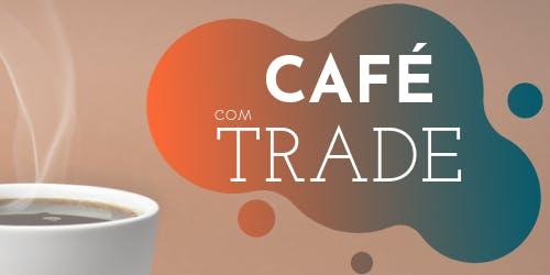 Café com trade - 6ª Edição