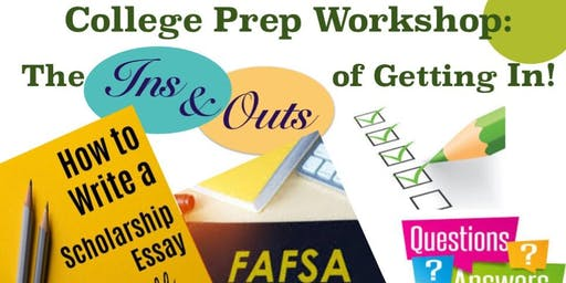 College Prep  Workshop: The Ins and Outs of Getting In