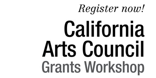 2019 California Arts Council Grants Workshop: Sacramento
