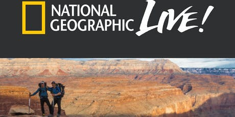NATIONAL GEOGRAPHIC LIVE - BETWEEN RIVER AND RIM tickets