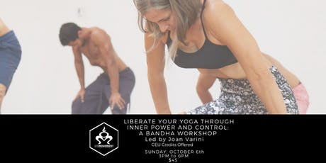 Liberate Your Yoga Through Inner Power and Control: A Bandha Workshop tickets