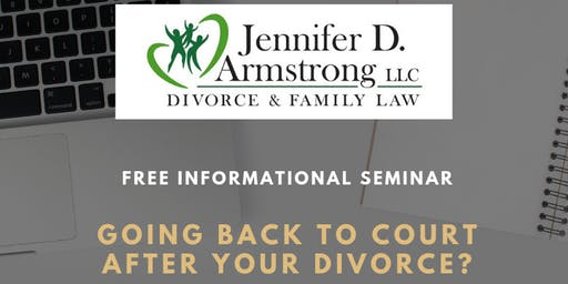 Free Informational Seminar:  Going back to Court after Divorce