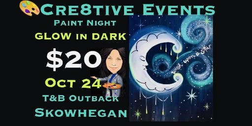 $20 GLOW in DARK Paint Night @ T&B Skowhegan- Sue