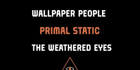 Primal Static, Wallpaper People, The Weathered Eyes in the Lounge tickets