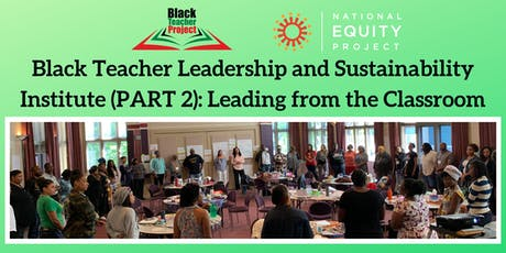 Black Teacher Leadership and Sustainability Institute PART 2: Leading from the Classroom tickets