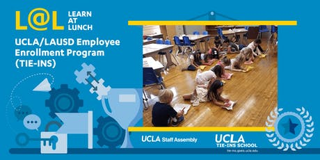 UCLA Staff Assembly L@L: UCLA/LAUSD Employee Enrollment Program (TIE-INS) tickets