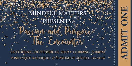 Mindful Matters Presents...Passion & Purpose: The Encounter