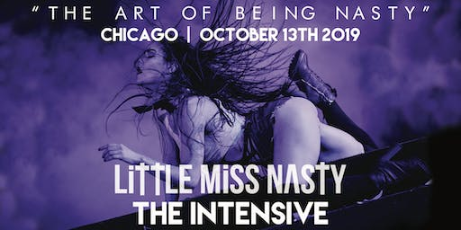 """""""THE ART OF BEING NASTY"""" by LITTLE MISS NASTY - CHICAGO INTENSIVE"""