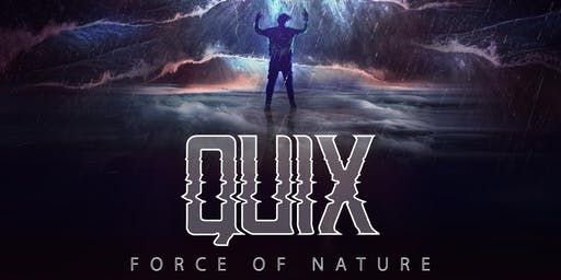 QUIX - FORCE OF NATURE TOUR w/ STAYLOOSE, MONTELL2099, MELLISAN, PASHMONIX