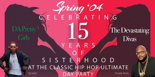 "Classic HIP HOP Ultimate Day Party: Celebrating Spring '04 DA Pretty Girls & The Devasting Divas ""15 Years of SisterHood"""
