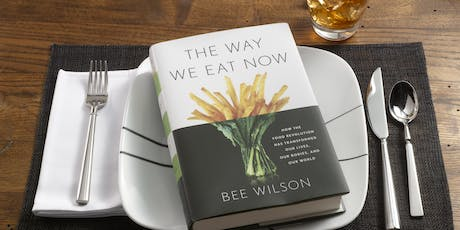 Chew on This Session 4: Bee Wilson's The Way We Eat Now tickets