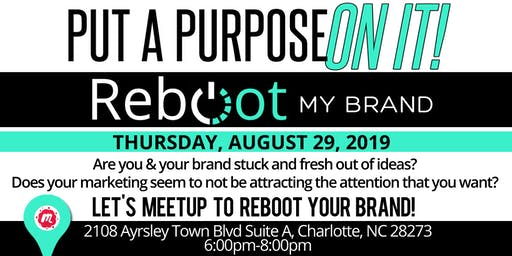 Put A Purpose On It: Reboot My Brand