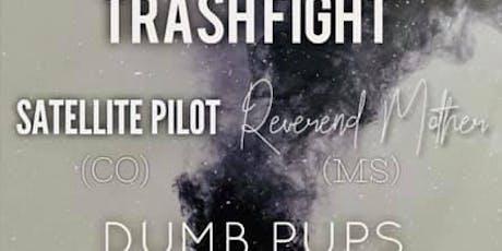 Trash Fight, Satellite Pilot(CO), Revere Mother(MS), Dumb Pups tickets