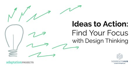 From Ideas to Action: Find Your Focus with Design Thinking tickets