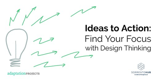 From Ideas to Action: Find Your Focus with Design Thinking