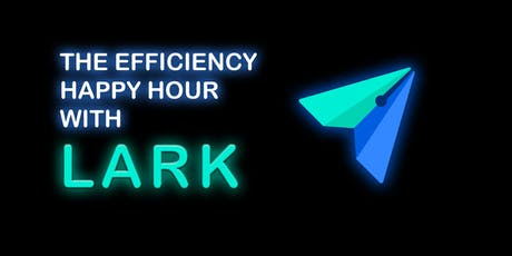 The Efficiency Happy Hour with Lark – The new all-in-one workspace solution tickets