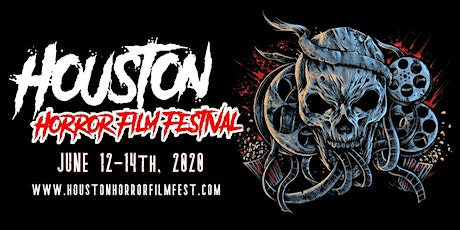 Houston Horror Film Festival - June 12-14th, 2020 tickets