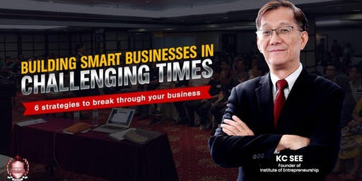 [Entrepreneurship Seminar] Building Smart Businesses In Challenging Times