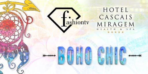 Fashiontv by Hotel Cascais Miragem presents BOHO CHIC