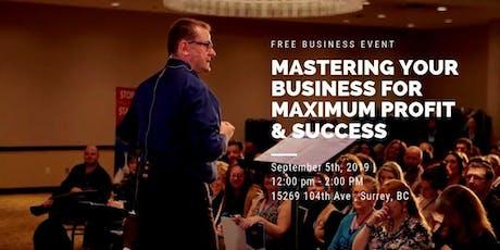 Mastering Your Business For Maximum Profit & Success Surrey BC tickets