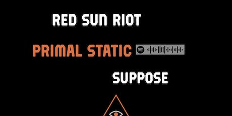 RED SUN RIOT / PRIMAL STATIC / SUPPOSE tickets