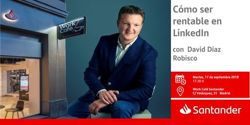 Cómo ser rentable en LinkedIn con  David Díaz Robisco
