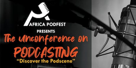 """AFRICA PODFEST presents """"THE UNCONFERENCE ON PODCASTING tickets"""