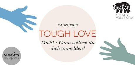 Tough Love - MwSt: Wann solltest du dich anmelden? tickets