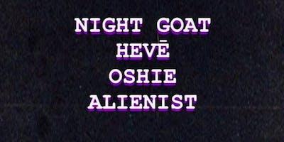 Night Goat + HEVĒ + OSHIE + Alien