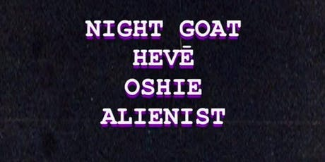 Night Goat + HEVĒ + OSHIE + Alien tickets