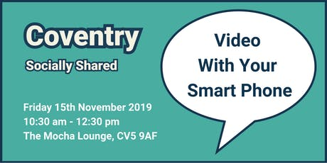 Coventry Socially Shared - 'Video With Your Smart Phone' tickets