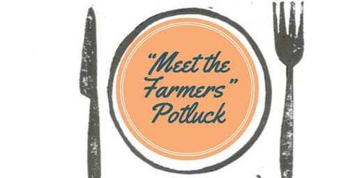 """Meet the Farmers"" Potluck"