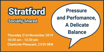 Stratford Socially Shared - 'Pressure and Performance, A Delicate Balance'