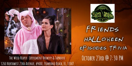 Friends Trivia (Halloween Episodes) at The Weed Reaper  Brewery tickets