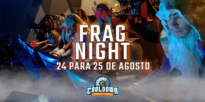 Frag Night Cooldown - 24/Ago