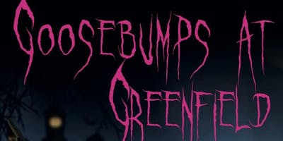 Goosebumps at Greenfield | Arswyd ym Maes Glas