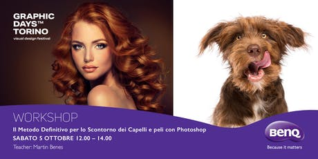 """""""Il metodo definitivo per lo scontorno dei capelli e peli con Photoshop"""" Martin Benes - BenQ biglietti"""