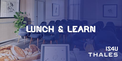 IS4U Lunch & Learn Powered by Thales