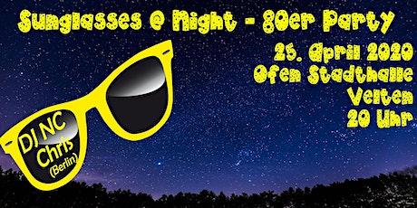 Sunglasses @ Night - 80er Jahre Party in Velten - 25.04.2020 Tickets