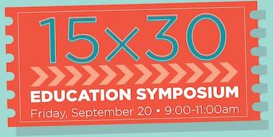 15 x 30 Education Symposium