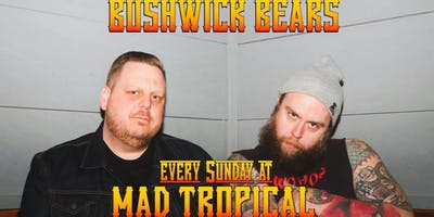 Bushwick Bears Comedy Show at Mad Tropical!!!