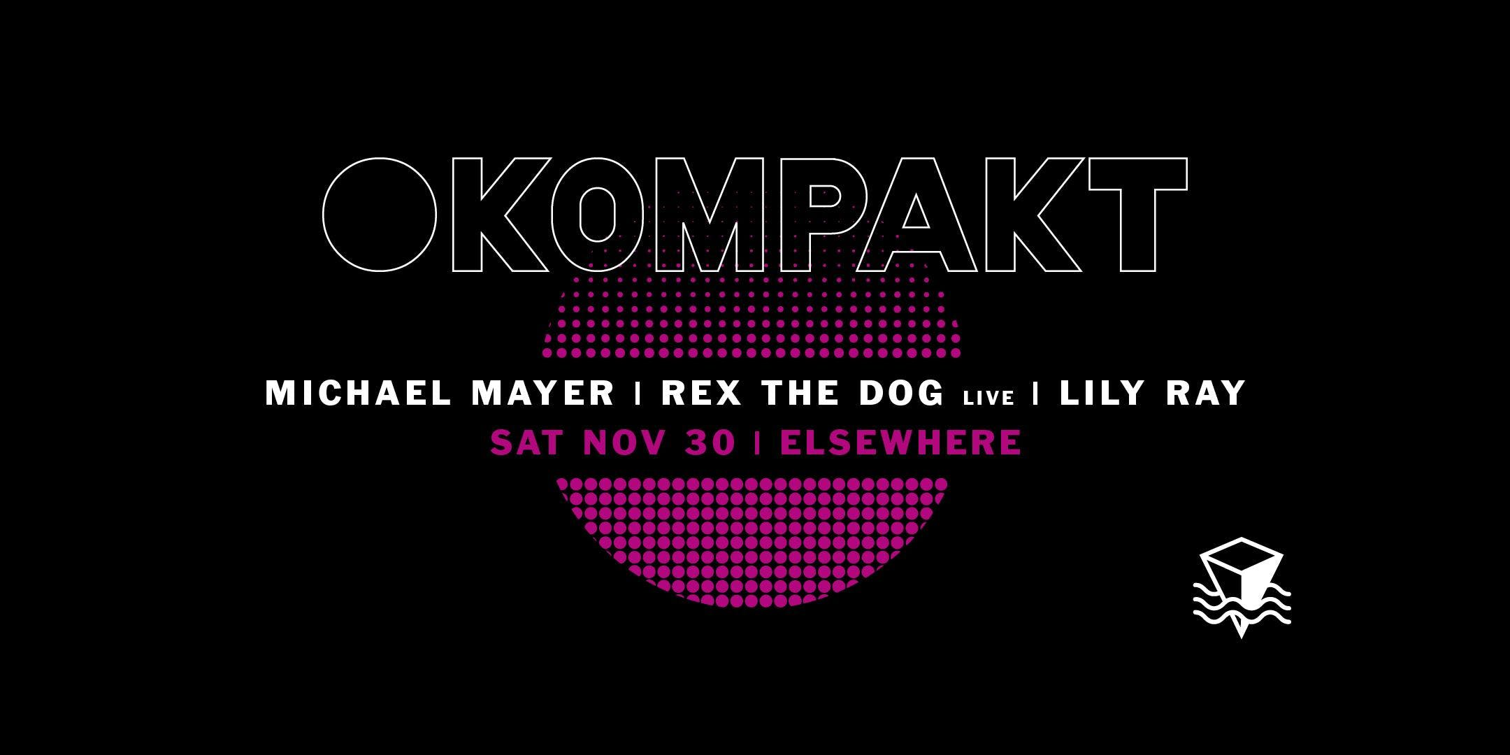Kompakt Night w/ Michael Mayer, Rex The Dog, Lily Ray