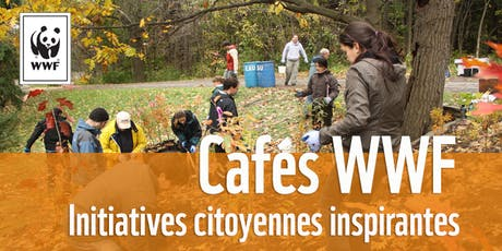 Cafés WWF // Initiatives citoyennes tickets
