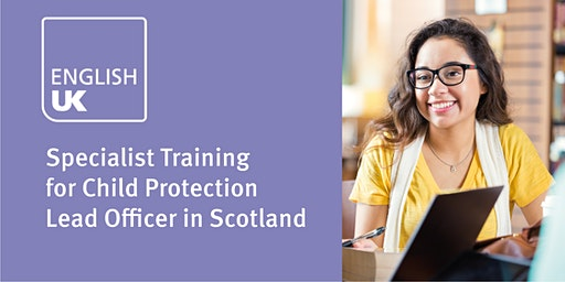 Specialist training for child protection lead officer in Scotland in ELT (similar to English level 3) - Glasgow 12 May