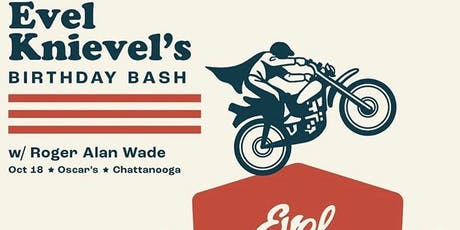 Evel Knievel Birthday Bash w. Roger Alan Wade at Oscar's tickets