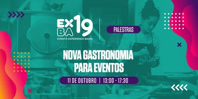 Evento Experience Bahia 2019 (EXBA19) - PALESTRAS:  Nova Gastronomia